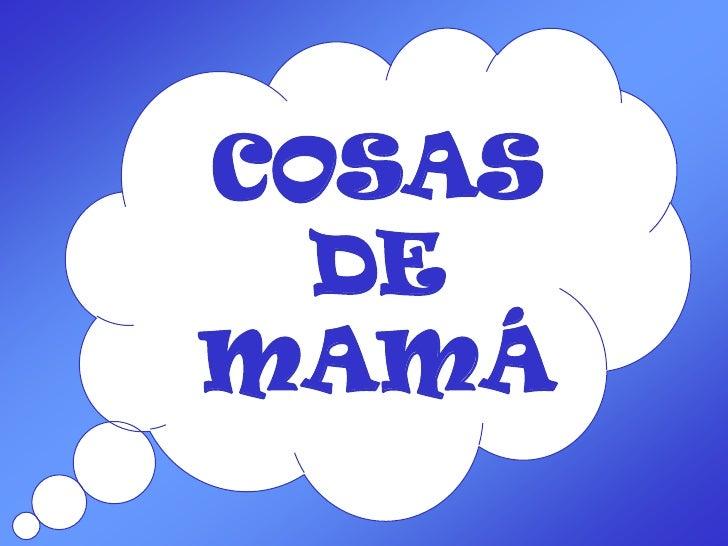 COSAS DE MAMÁ<br />