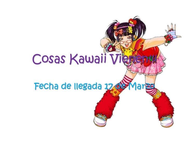 Cosas Kawaii Vienen!!!<br />Fecha de llegada 17 de Marzo<br />