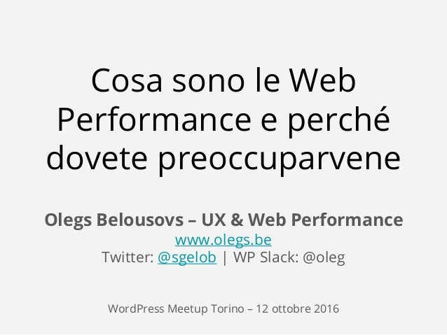 @sgelob | www.olegs.be Cosa sono le Web Performance e perché dovete preoccuparvene Olegs Belousovs – UX & Web Performance ...