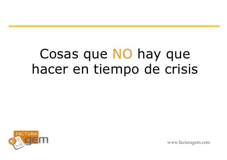 Cosas que NO hay quehacer en tiempo de crisis                    www.facturagem.com