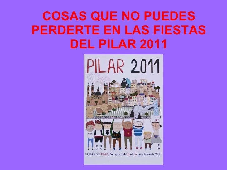 COSAS QUE NO PUEDES PERDERTE EN LAS FIESTAS DEL PILAR 2011