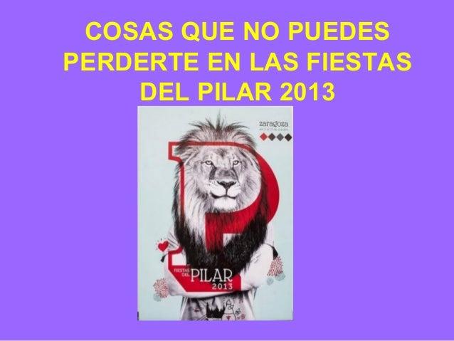 COSAS QUE NO PUEDES PERDERTE EN LAS FIESTAS DEL PILAR 2013