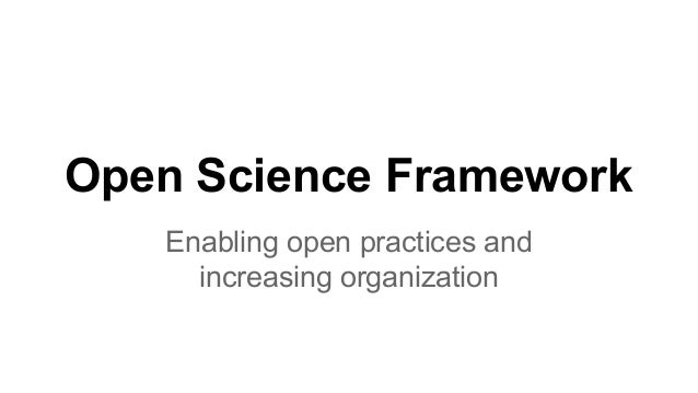 Open Science Framework Enabling open practices and increasing organization