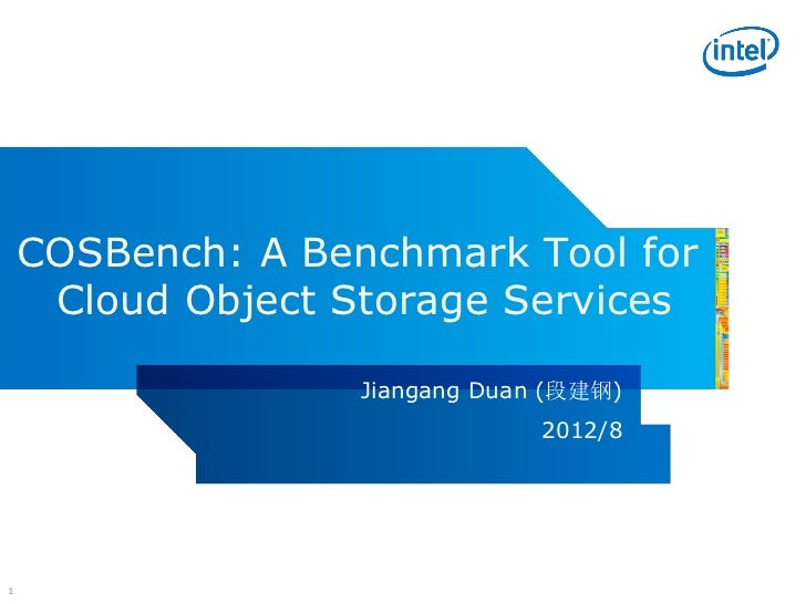 COSBench: A Benchmark Tool for     Cloud Object Storage Services                   Jiangang Duan (段建钢)                    ...