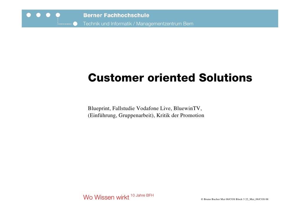 Technik und Informatik / Managementzentrum Bern       Customer oriented Solutions    Blueprint, Fallstudie Vodafone Live, ...