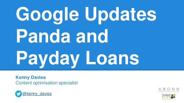 Google Updates Panda and Payday Loans Kenny Davies Content optimisation specialist @kenny_davies