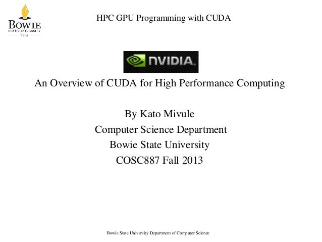 HPC GPU Programming with CUDA  An Overview of CUDA for High Performance Computing  By Kato Mivule Computer Science Departm...