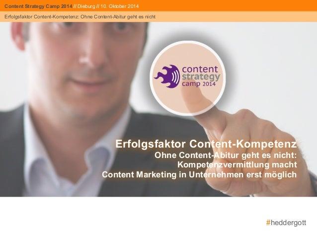 #heddergott  Content Strategy Strategy Camp Camp 2014  2014 // Dieburg // 10. Oktober 2014  Erfolgsfaktor Content-Kompeten...