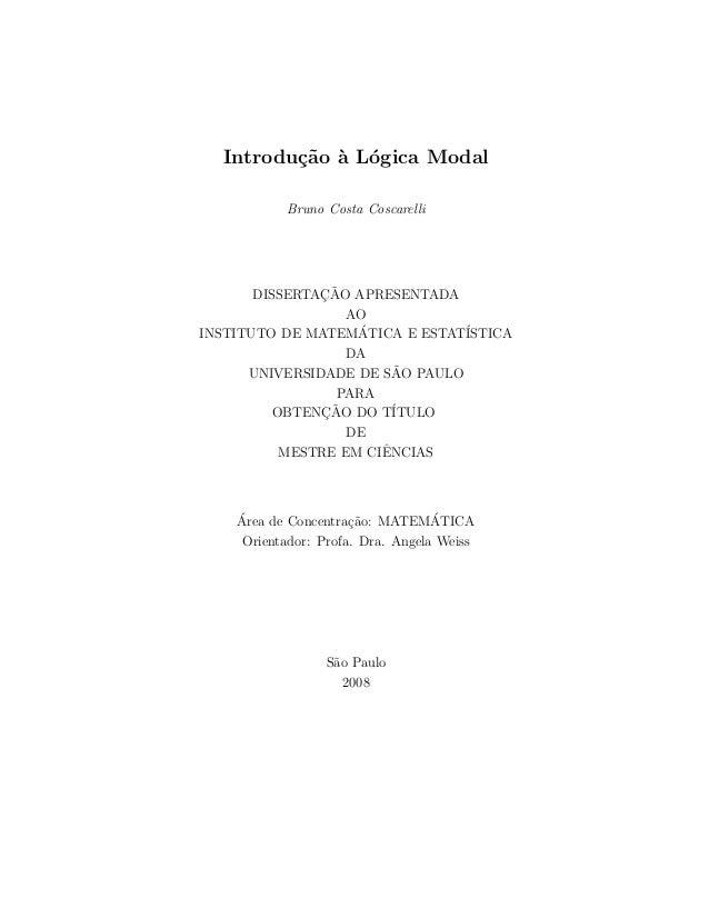 Introdu¸c˜ao `a L´ogica Modal Bruno Costa Coscarelli DISSERTAC¸ ˜AO APRESENTADA AO INSTITUTO DE MATEM´ATICA E ESTAT´ISTICA...