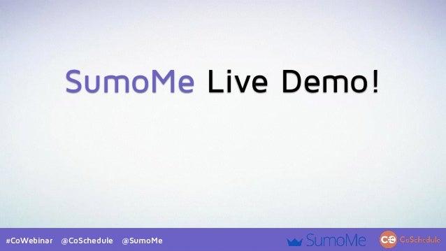 #CoWebinar @CoSchedule @SumoMe SumoMe Live Demo!