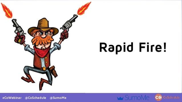 #CoWebinar @CoSchedule @SumoMe Rapid Fire!
