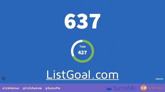 #CoWebinar @CoSchedule @SumoMe ListGoal.com