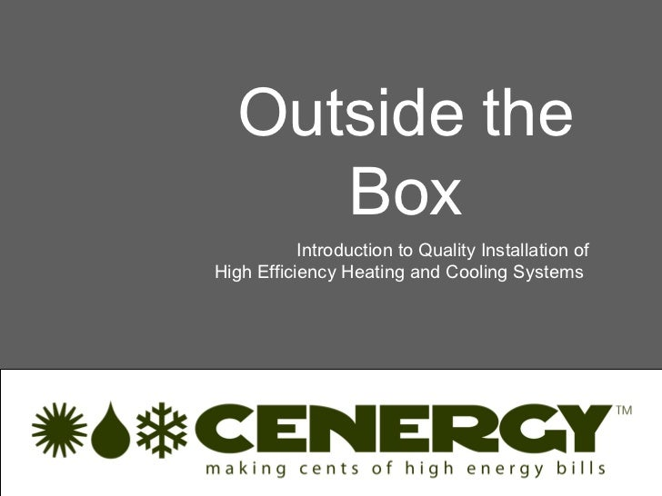 Outside the      Box           Introduction to Quality Installation ofHigh Efficiency Heating and Cooling Systems