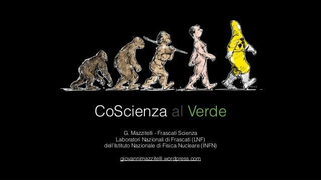 CoScienza al Verde G. Mazzitelli - Frascati Scienza Laboratori Nazionali di Frascati (LNF)  dell'Istituto Nazionale di F...