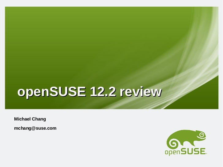 openSUSE 12.2 reviewMichael Changmchang@suse.com