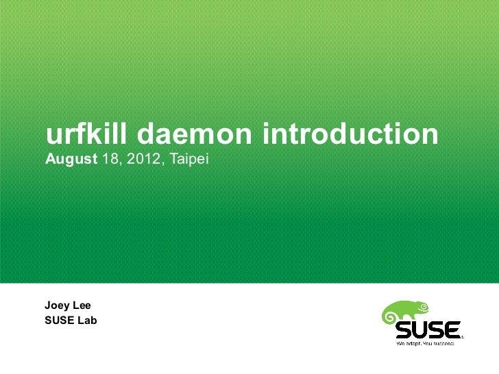 urfkill daemon introductionAugust 18, 2012, TaipeiJoey LeeSUSE Lab