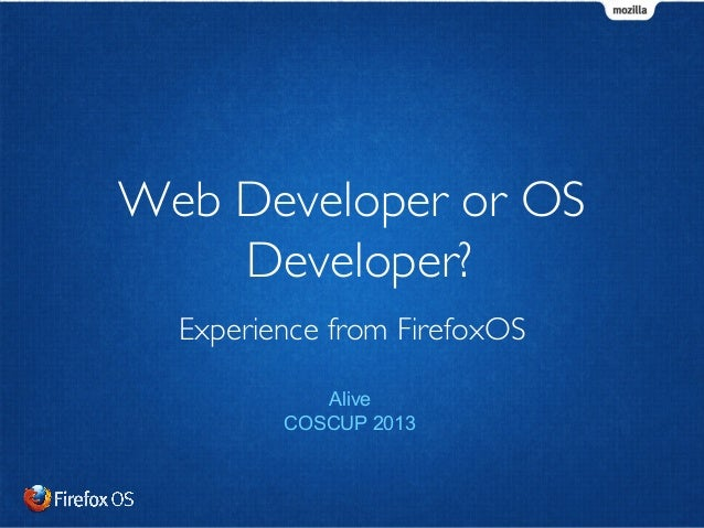Web Developer or OS Developer? Experience from FirefoxOS Alive COSCUP 2013