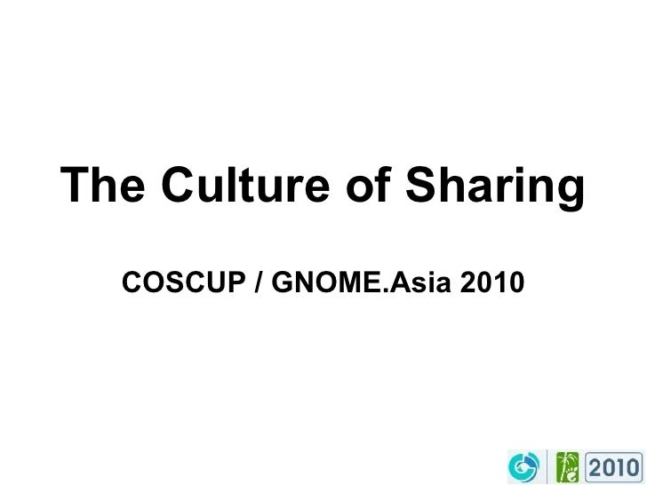 The Culture of Sharing COSCUP / GNOME.Asia 2010