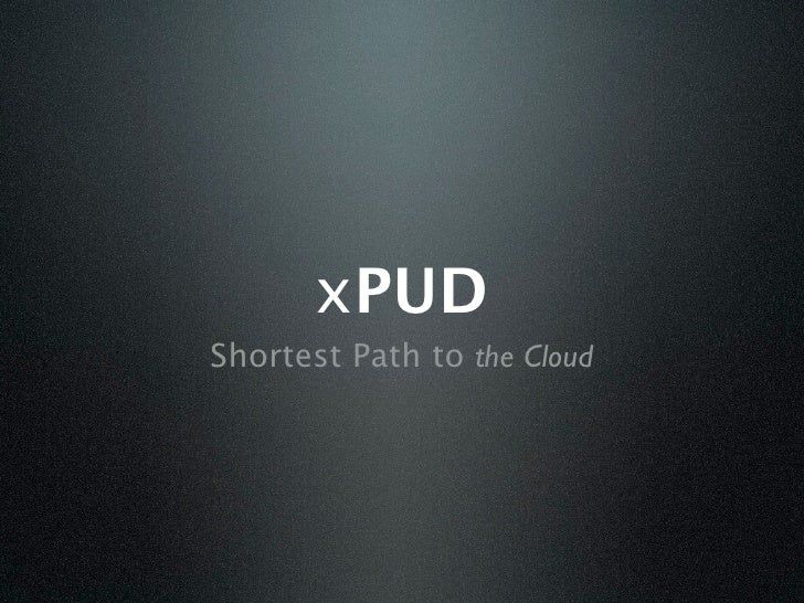 xPUD Shortest Path to the Cloud