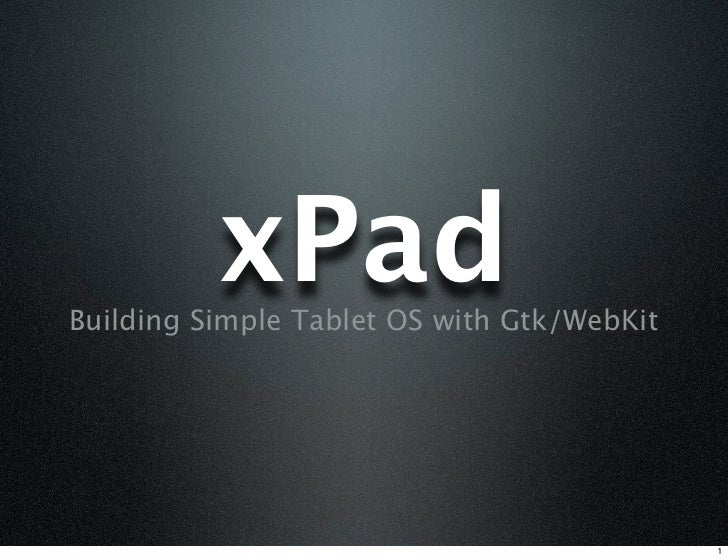 xPad Building Simple Tablet OS with Gtk/WebKit