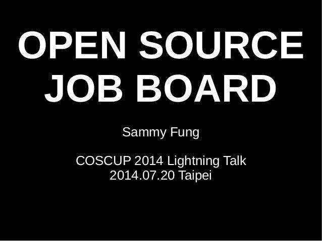 OPEN SOURCE  JOB BOARD  Sammy Fung  COSCUP 2014 Lightning Talk  2014.07.20 Taipei