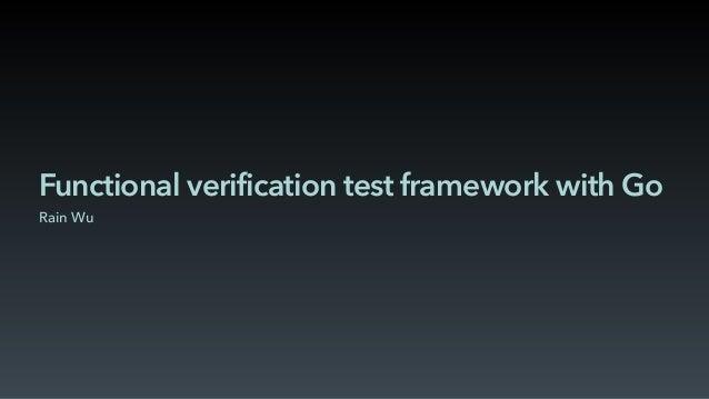 Functional verification test framework with Go Rain Wu
