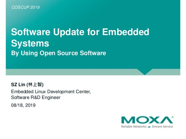 Software Update for Embedded Systems By Using Open Source Software SZ Lin (林上智) Embedded Linux Development Center, Softwar...