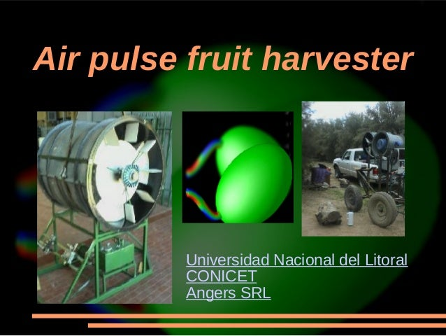 Air pulse fruit harvester Universidad Nacional del Litoral CONICET Angers SRL