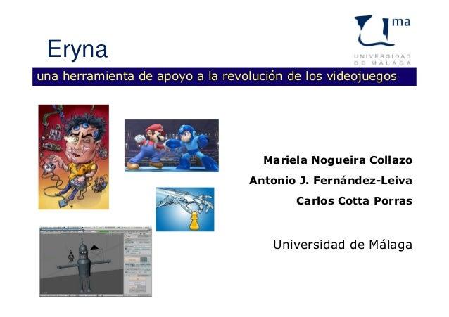una herramienta de apoyo a la revolución de los videojuegos Mariela Nogueira Collazo Antonio J. Fernández-Leiva Carlos Cot...