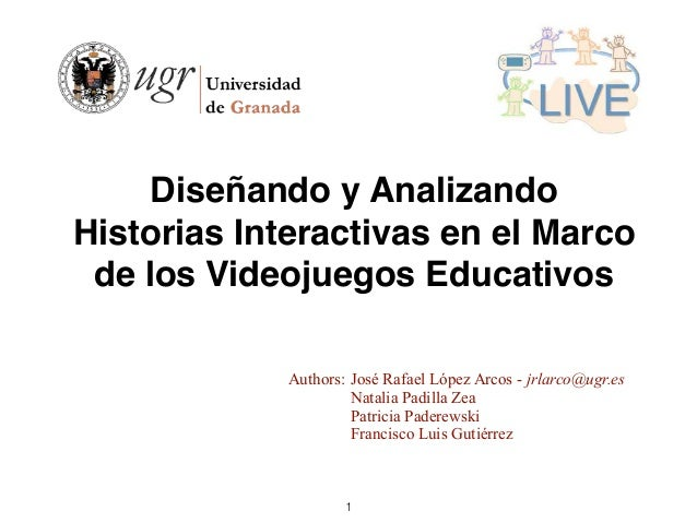 Diseñando y Analizando Historias Interactivas en el Marco de los Videojuegos Educativos Authors: José Rafael López Arcos -...