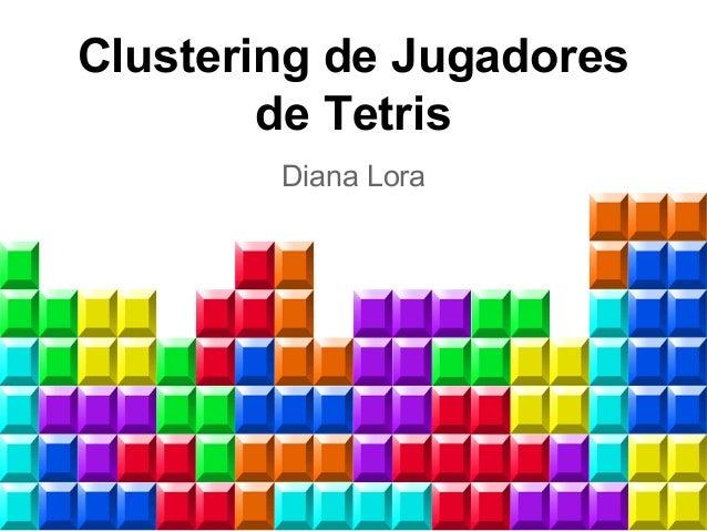 Clustering de Jugadores de Tetris Diana Lora