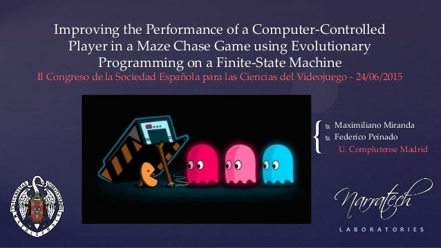 Improving the Performance of a Computer-Controlled Player in a Maze Chase Game using Evolutionary Programming on a Finite-...