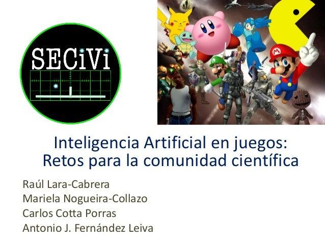 Raúl Lara-Cabrera Mariela Nogueira-Collazo Carlos Cotta Porras Antonio J. Fernández Leiva Inteligencia Artificial en juego...