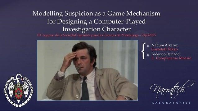 Modelling Suspicion as a Game Mechanism for Designing a Computer-Played Investigation Character II Congreso de la Sociedad...