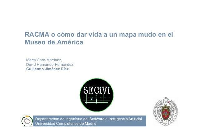 Departamento de Ingeniería del Software e Inteligencia Artificial Universidad Complutense de Madrid RACMA o cómo dar vida ...