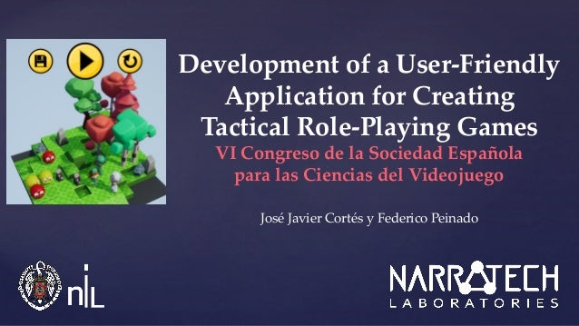 José Javier Cortés y Federico Peinado Development of a User-Friendly Application for Creating Tactical Role-Playing Games ...
