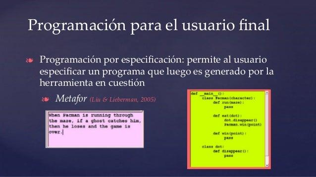 Programación para el usuario final ❧ Programación por especificación: permite al usuario especificar un programa que luego es...