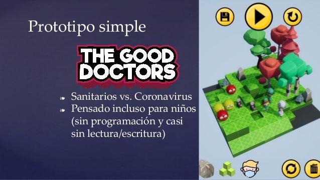 ❧ Sanitarios vs. Coronavirus ❧ Pensado incluso para niños (sin programación y casi sin lectura/escritura) Prototipo simple