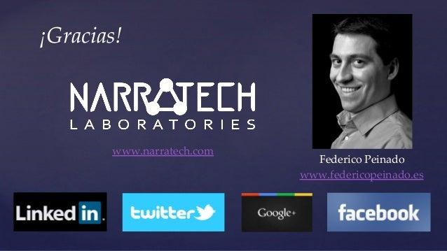 Federico Peinado www.federicopeinado.es ¡Gracias! www.narratech.com
