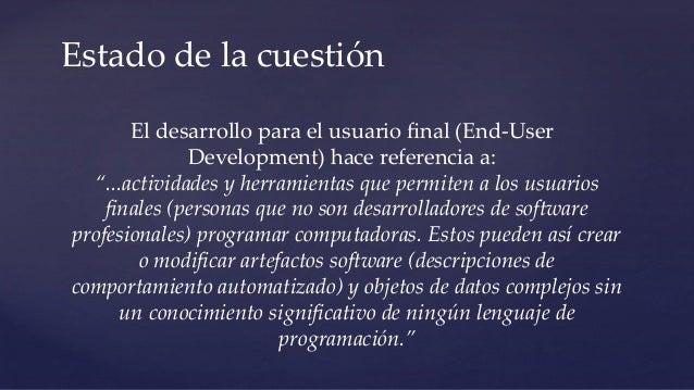"""Estado de la cuestión El desarrollo para el usuario final (End-User Development) hace referencia a: """"...actividades y herra..."""
