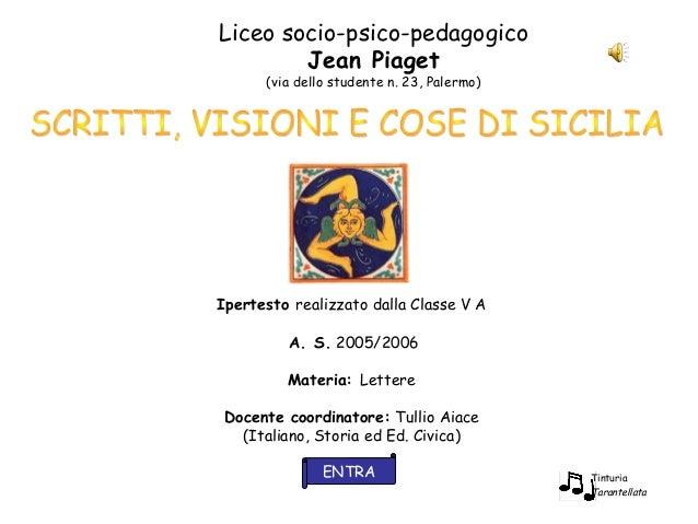 Liceo socio-psico-pedagogicoJean Piaget(via dello studente n. 23, Palermo)Ipertesto realizzato dalla Classe V AA. S. 2005/...