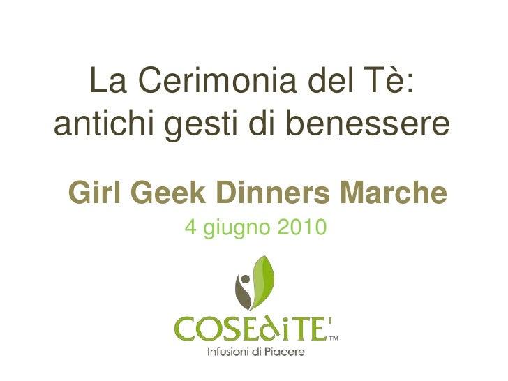 La Cerimonia del Tè: antichi gesti di benessere Girl Geek Dinners Marche         4 giugno 2010