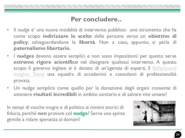 • Il nudge e' una nuova modalità di intervento pubblico: uno strumento che ha come scopo indirizzare le scelte delle perso...