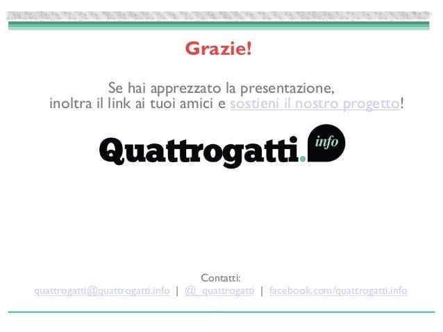 Se hai apprezzato la presentazione, inoltra il link ai tuoi amici e sostieni il nostro progetto! Contatti: quattrogatti@qu...