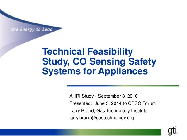 Technical Feasibility Study, CO Sensing Safety Systems for Appliances AHRI Study - September 8, 2010 Presented: June 3, 20...