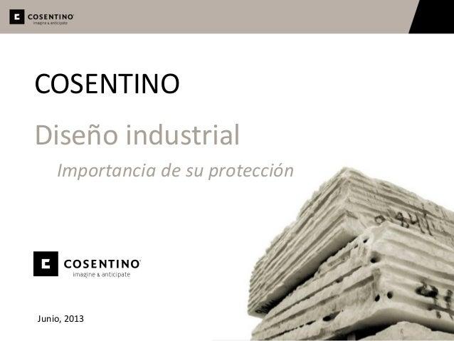 Abril 2011 COSENTINO Diseño industrial Importancia de su protección Junio, 2013