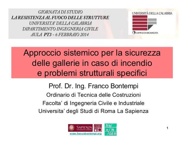 1 Approccio sistemico per la sicurezza delle gallerie in caso di incendio e problemi strutturali specifici Prof. Dr. Ing. ...