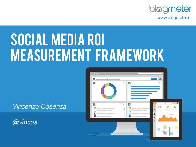 www.blogmeter.it  SOCIAL MEDIA ROI Measurement framework  Vincenzo Cosenza @vincos © Blogmeter 2013 I www.blogmeter.it  1