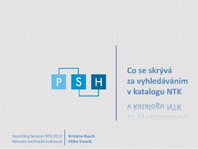 Searching Session NTK 2012   Kristýna BuschNárodní technická knihovna   Eliška Veselá