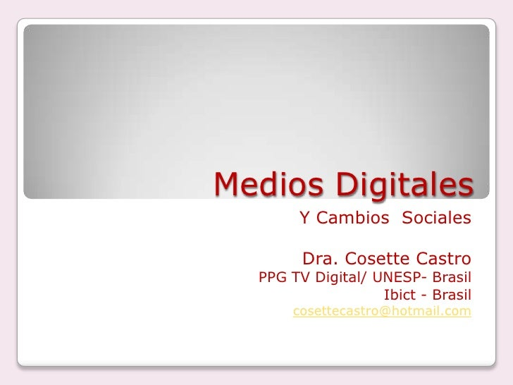 MediosDigitales<br />Y CambiosSociales<br />Dra. Cosette Castro<br />PPG TV Digital/ UNESP- Brasil<br />Ibict - Brasil<br ...